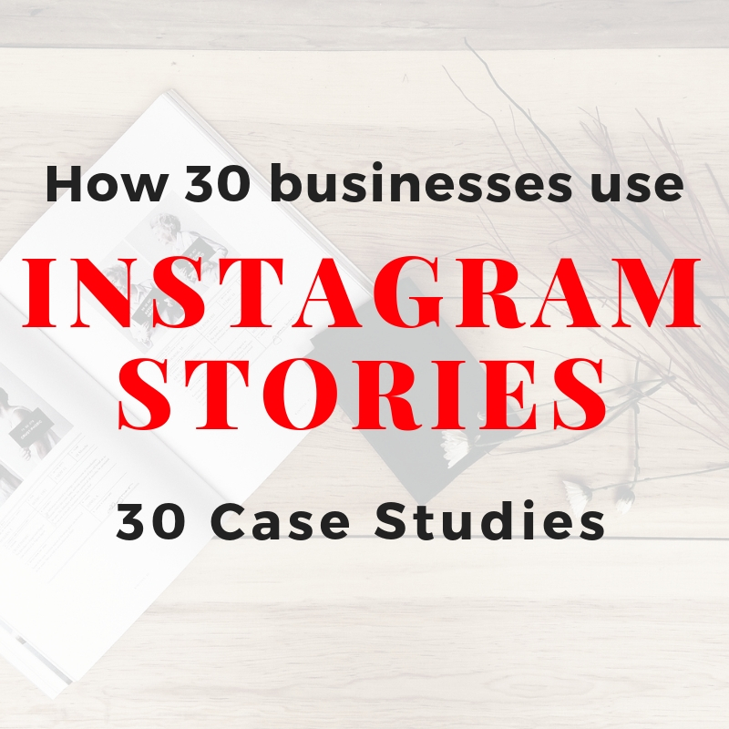 Intagram Stories, how 30 businesses use them