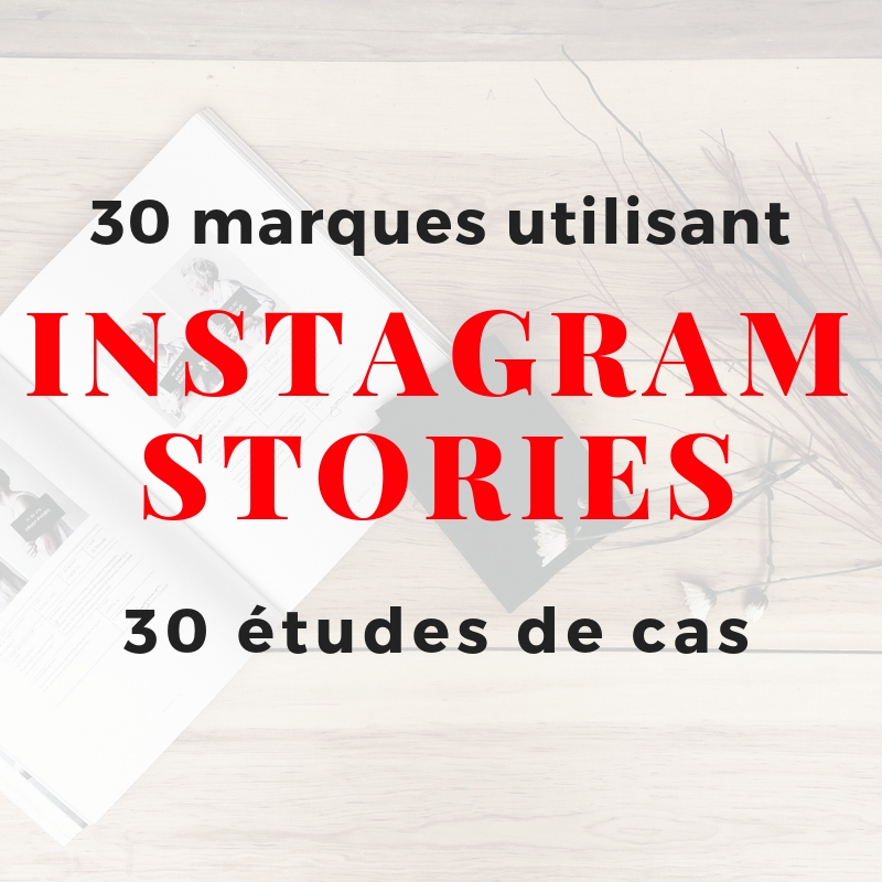 Instagram Stories, comment 30 entreprises les utilisent