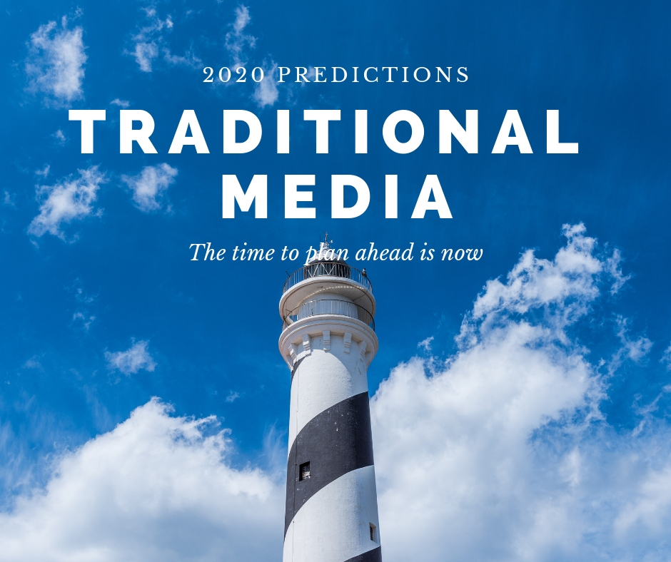 Traditional Media predictions for 2020 and beyond