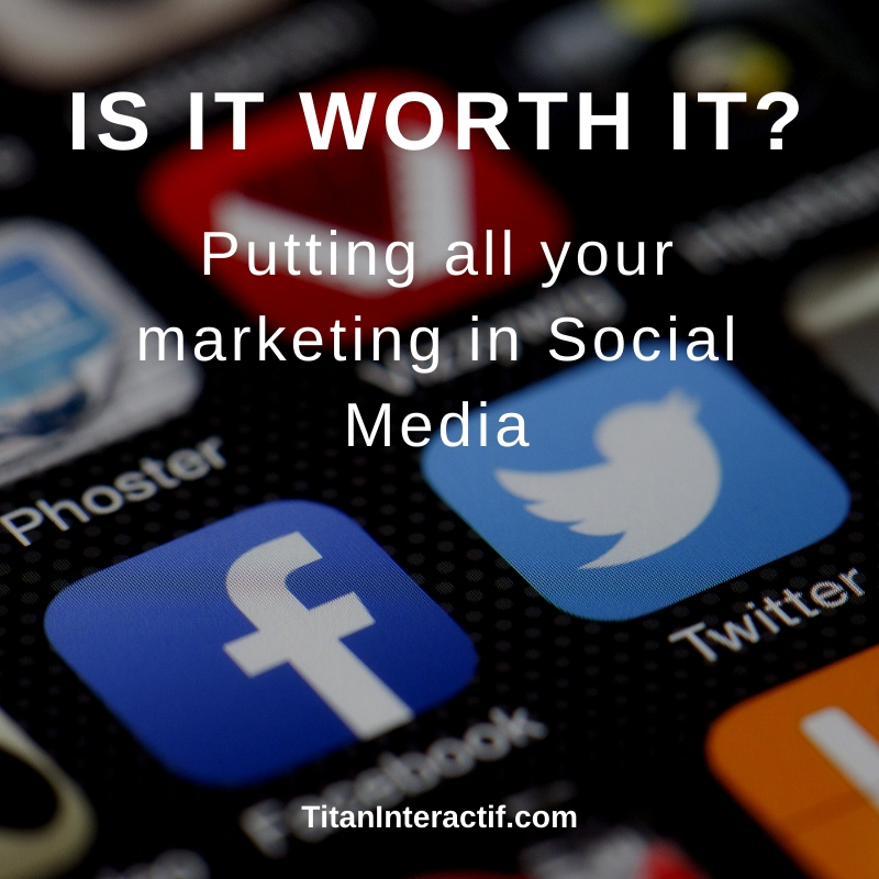 Is it worth it to put all your marketing into social media?