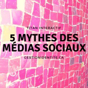 5 mythes des medias sociaux