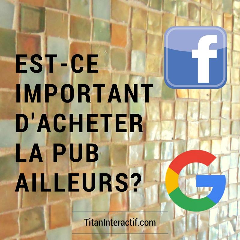 Est-ce important d' acheter de la pub au-delà de Facebook et Google?