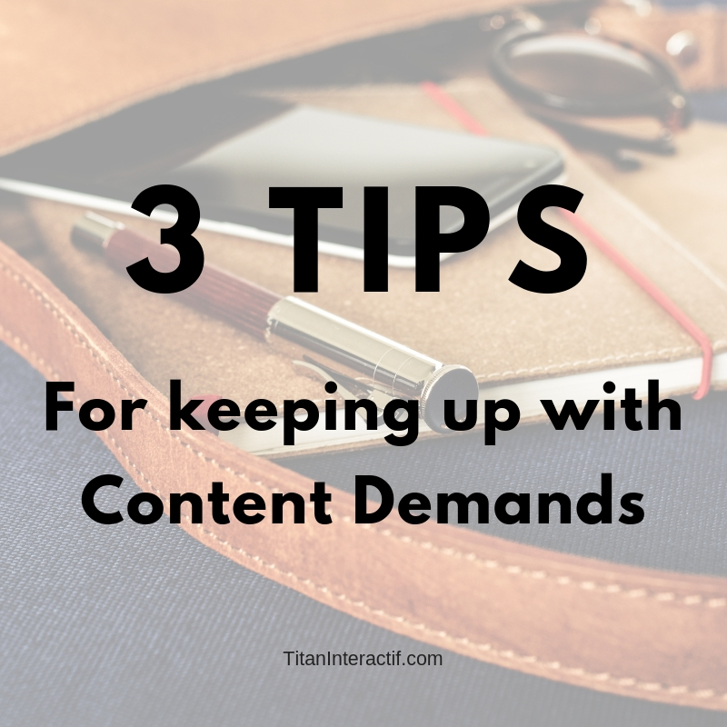3 Tips For Keeping Up With Content Demands