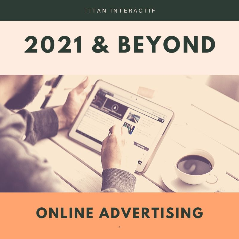 Online Advertising predictions for 2021 and beyond